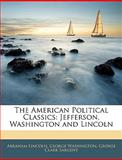 The American Political Classics, Abraham Lincoln and George Washington, 1141825260