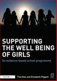 Supporting the Well-Being of Girls : An Evidence Based School Programme, Rae, Tina and Piggot, Elizabeth, 1138015261