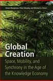 Global Creation : Space, Mobility, and Synchrony in the Age of the Knowledge Economy, Marginson, Simon and Murphy, Peter, 1433105268