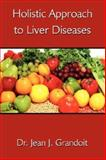 Holistic Approach to Liver Diseases, Jean J. Grandoit, 1434335267