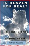 Is Heaven for Real? Personal Stories of Visiting Heaven, Patrick Doucette, 1483915263