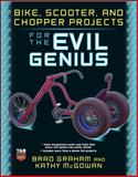 Bike, Scooter, and Chopper Projects for the Evil Genius, Graham, Brad and McGowan, Kathy, 0071545263