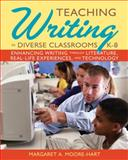 Teaching Writing in Diverse Classrooms, K-8 : Enhancing Writing Through Literature, Real-Life Experiences, and Technology, Moore-Hart, Margaret A., 0135135265