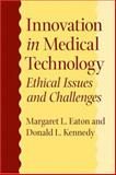 Innovation in Medical Technology : Ethical Issues and Challenges, Eaton, Margaret L. and Kennedy, Donald, 0801885264