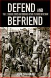 Defend and Befriend : The U. S. Marine Corps and Combined Action Platoons in Vietnam, Southard, John, 0813145260