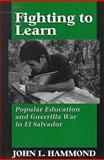 Fighting to Learn : Popular Education and Guerrilla War in El Salvador, Hammond, John L., 0813525268