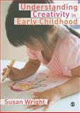 Understanding Creativity in Early Childhood : Meaning-Making and Children's Drawing, Wright, Susan Kay, 1847875262