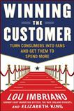 Winning the Customer : Turn Consumers into Fans and Get Them to Spend More, Imbriano, Lou, 0071775269