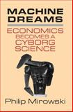 Machine Dreams : Economics Becomes a Cyborg Science, Mirowski, Philip, 0521775264
