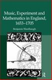 Music, Experiment and Mathematics in England, 1653-1705, Wardhaugh, Benjamin, 0754665267