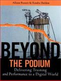 Beyond the Podium : Delivering Training and Performance to a Digital World, Rossett, Allison and Sheldon, Kendra, 0787955264