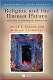 Religion and the Human Future : An Essay on Theological Humanism, Schweiker, William and Klemm, David E., 1405155264