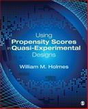 Using Propensity Scores in Quasi-Experimental Designs, Holmes, William M., 1452205264