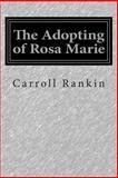 The Adopting of Rosa Marie, Carroll Rankin, 1500405264