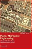 Planar Microwave Engineering : A Practical Guide to Theory, Measurement and Circuits, Lee, Thomas, 0521835267