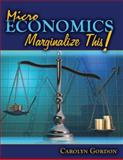 Microeconomics : Marginalize This!, Gordon, Carrie, 0757555268