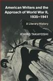 American Writers and the Approach of World War II, 1935-1941 : A Literary History, Takayoshi, Ichiro, 1107085268