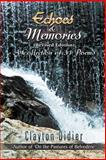 Echoes and Memories {{Revised Edition) a Collection of 31 Poems, Clayton Didier, 1625165269