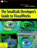 The Smalltalk Developer's Guide to VisualWorks, Howard, Timothy, 013442526X