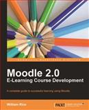 Moodle 2. 0 E-Learning Course Development, William Rice, 1849515263
