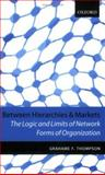 Between Hierarchies and Markets : The Logic and Limits of Network Forms of Organization, Thompson, Grahame F., 019877527X