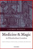 Medicine and Magic in Elizabethan London : Simon Forman: Astrologer, Alchemist, and Physician, Kassell, Lauren, 0199215278