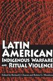 Latin American Indigenous Warfare And, Chacon, Richard J. and Mendoza, Ruben G., 0816525277