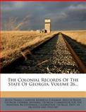 The Colonial Records of the State of Georgia, Volume 26..., Allen Daniel Candler and Kenneth Coleman, 1276955278