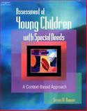 Assessment of Young Children with Special Needs : A Context-Based Approach, Benner, Susan M., 1401825273