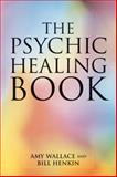 Psychic Healing Book, Amy Wallace and Bill Henkin, 1556435274