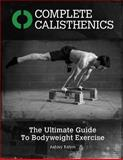 Complete Calisthenics, Ashley Kalym, 1495425274