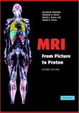MRI from Picture to Proton, McRobbie, Donald W. and Moore, Elizabeth A., 0521865271