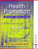 Health Promotion : Effectiveness, Efficiency and Equity, Tones, Keith and Tilford, Sylvia, 0748745270