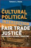 The Cultural and Political Intersection of Fair Trade and Justice : Managing a Global Industry, Stenn, Tamara L., 1137335270