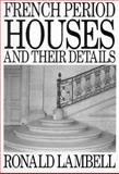 French Period Houses and Their Details, Lambell, Ronald, 0750615273