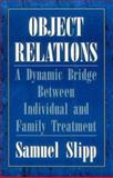 Object Relations : A Dynamic Bridge Between Individual and Family Treatment, Slipp, Samuel, 0876685270