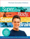 Super Body, Super Brain, Michael Gonzalez-Wallace, 0061945277