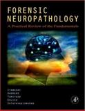 Forensic Neuropathology : A Practical Review of the Fundamentals, Itabashi, Hideo H. and Tomiyasu, Uwamie, 0120585278