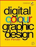 Digital Colour in Graphic Design, Pender, Ken, 0240515277