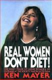 Real Women Don't Diet!, Ken Mayer, 0910155275