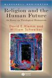 Religion and the Human Future : An Essay on Theological Humanism, Schweiker, William and Klemm, David E., 1405155272