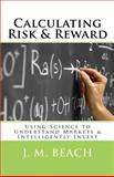 Calculating Risk and Reward, J. M. Beach, 148207527X