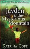 Jayden and the Mysterious Mountain, Katrina Cope, 1492975273