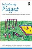Introducing Piaget : A Guide for Practitioners and Students in Early Years Education, Pettersen, Jan and Halpenny, Ann Marie, 0415525276