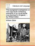The Youngman's Companion, a New Copy Book Containing Examples of Ye Usual Hands Now Practised in England, by William Elder, William Elder, 1140965271