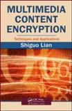 Multimedia Content Encryption : Techniques and Applications, Lian, Shiguo, 1420065270