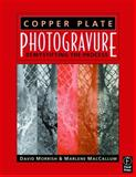 Copper Plate Photogravure : Demystifying the Process, Morrish, David and MacCallum, Marlene, 0240805275