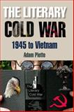 The Literary Cold War, 1945 to Vietnam, Piette, Adam, 0748635270