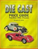Die Cast Price Guide, Douglas R. Kelly, 0930625277