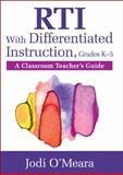 RTI with Differentiated Instruction : A Classroom Teacher's Guide, O'Meara, Jodi, 1412995272